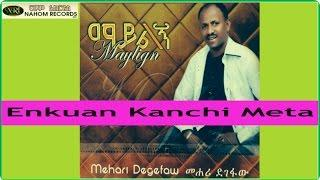 Ethiopian Music- Enkuan Kanchi Meta –Mahari Degefaw  Official Copy