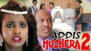 ADDIS MUSHERA 2: NEW ETHIOPIAN MOVIE/ FULL AMHARIC MOVIE