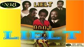 Ethiopian Movie- Lielt - Official Full Movie (Original)